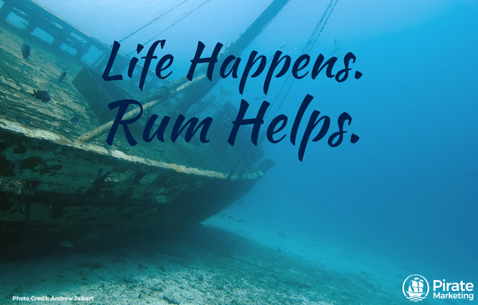 Marketing during an economic crisis.  Life happens.  Rum helps.